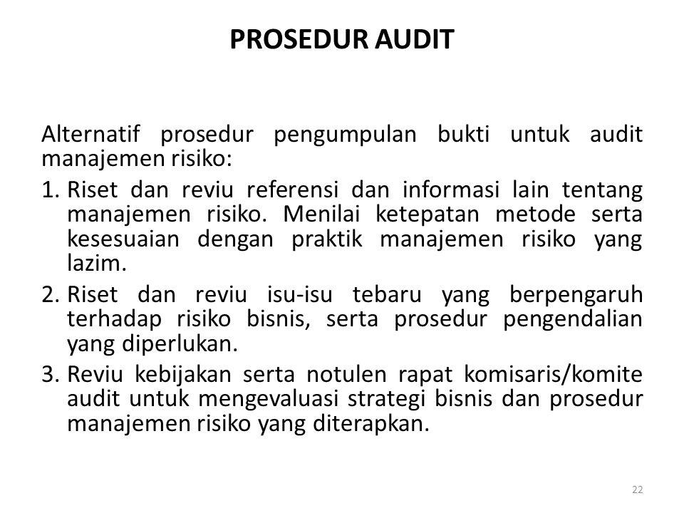 PROSEDUR AUDIT Alternatif prosedur pengumpulan bukti untuk audit manajemen risiko: 1.Riset dan reviu referensi dan informasi lain tentang manajemen ri