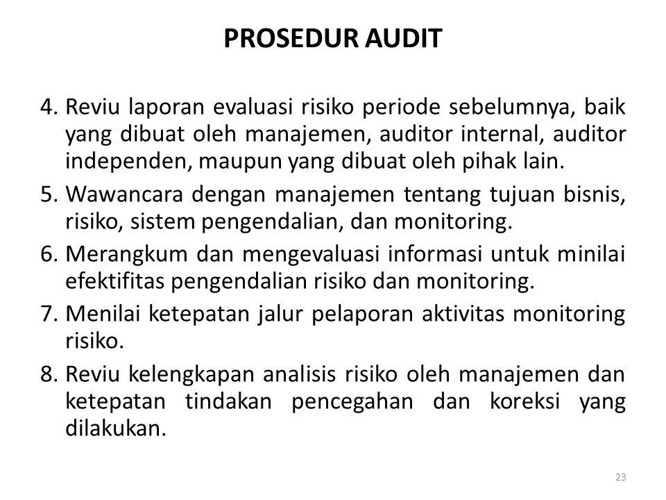 PROSEDUR AUDIT 4.Reviu laporan evaluasi risiko periode sebelumnya, baik yang dibuat oleh manajemen, auditor internal, auditor independen, maupun yang