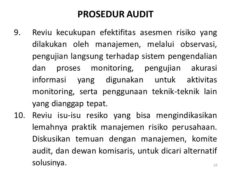 PROSEDUR AUDIT 9.Reviu kecukupan efektifitas asesmen risiko yang dilakukan oleh manajemen, melalui observasi, pengujian langsung terhadap sistem penge