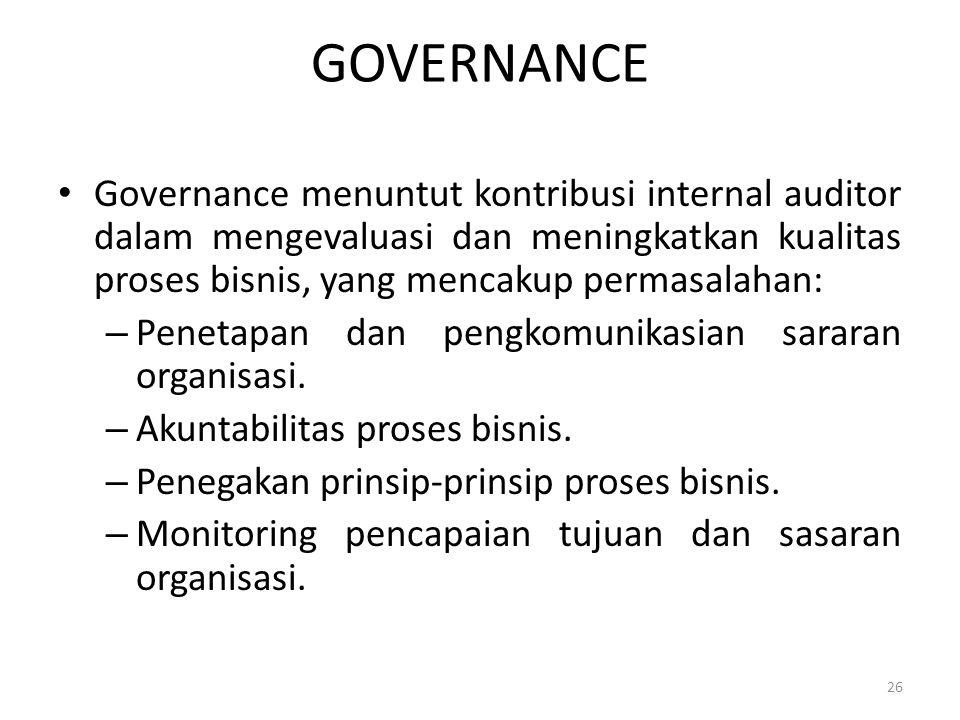 GOVERNANCE Governance menuntut kontribusi internal auditor dalam mengevaluasi dan meningkatkan kualitas proses bisnis, yang mencakup permasalahan: – P