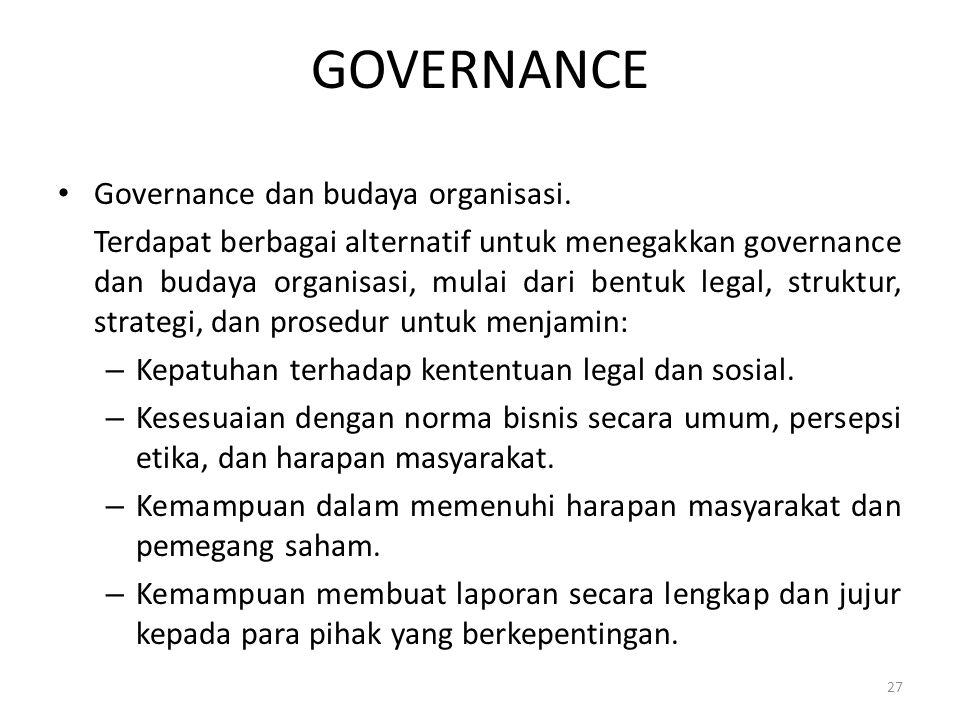 GOVERNANCE Governance dan budaya organisasi. Terdapat berbagai alternatif untuk menegakkan governance dan budaya organisasi, mulai dari bentuk legal,
