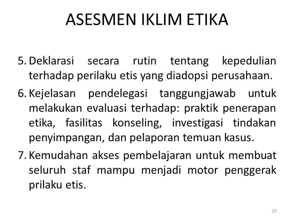 ASESMEN IKLIM ETIKA 5.Deklarasi secara rutin tentang kepedulian terhadap perilaku etis yang diadopsi perusahaan. 6.Kejelasan pendelegasi tanggungjawab