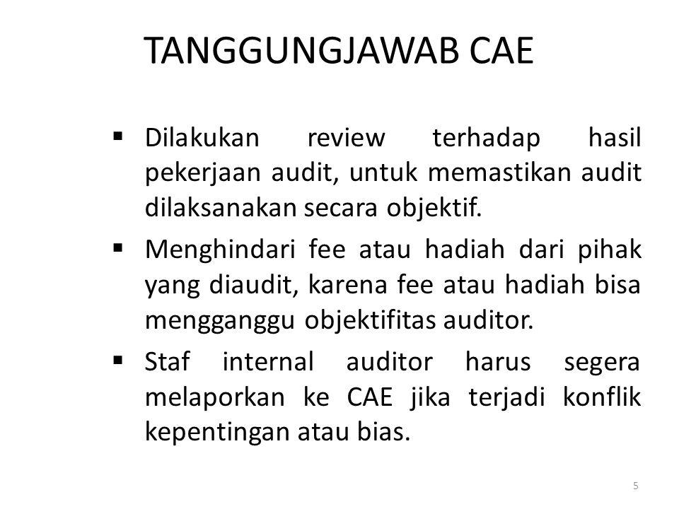 TANGGUNGJAWAB CAE  Dilakukan review terhadap hasil pekerjaan audit, untuk memastikan audit dilaksanakan secara objektif.  Menghindari fee atau hadia