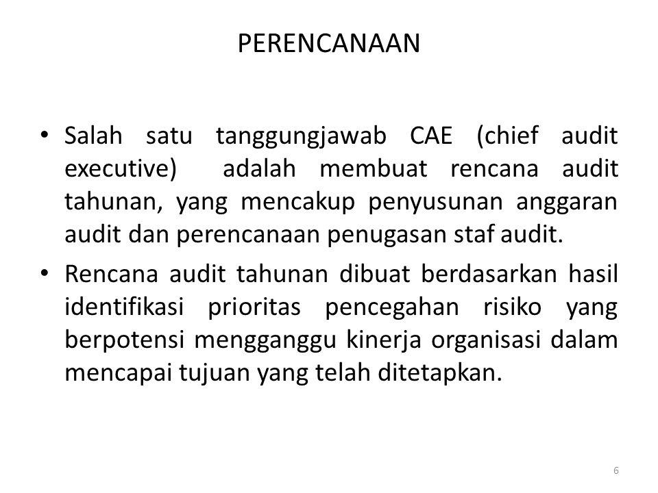PERENCANAAN Salah satu tanggungjawab CAE (chief audit executive) adalah membuat rencana audit tahunan, yang mencakup penyusunan anggaran audit dan per
