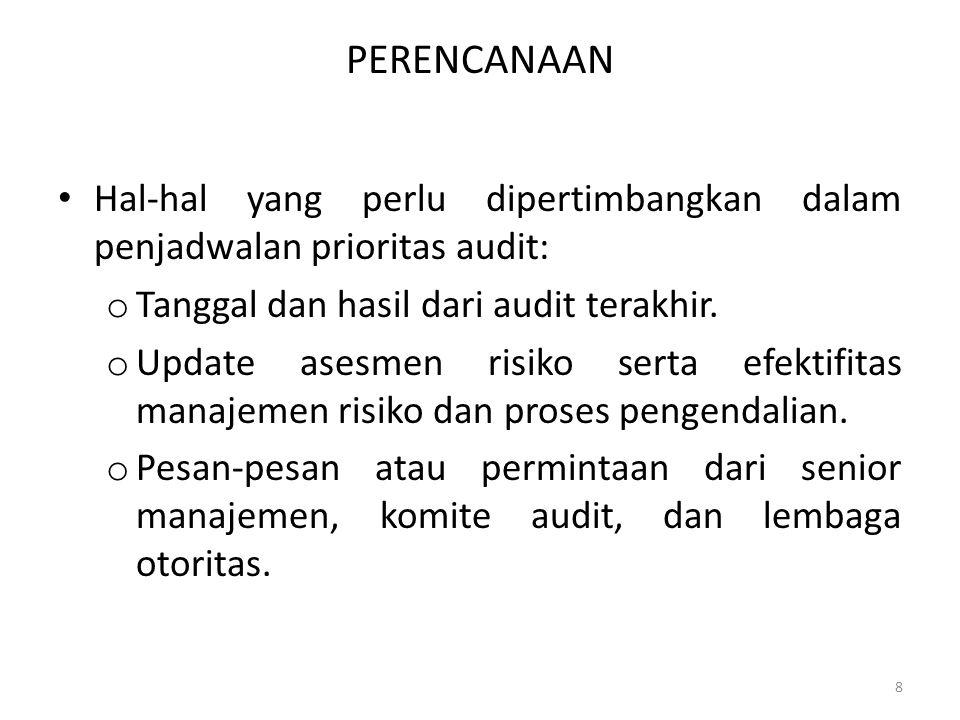 PERENCANAAN Hal-hal yang perlu dipertimbangkan dalam penjadwalan prioritas audit: o Tanggal dan hasil dari audit terakhir. o Update asesmen risiko ser