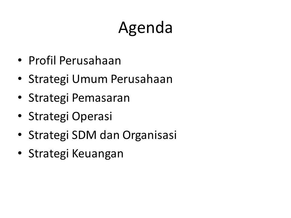 Agenda Profil Perusahaan Strategi Umum Perusahaan Strategi Pemasaran Strategi Operasi Strategi SDM dan Organisasi Strategi Keuangan