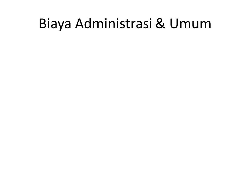Biaya Administrasi & Umum