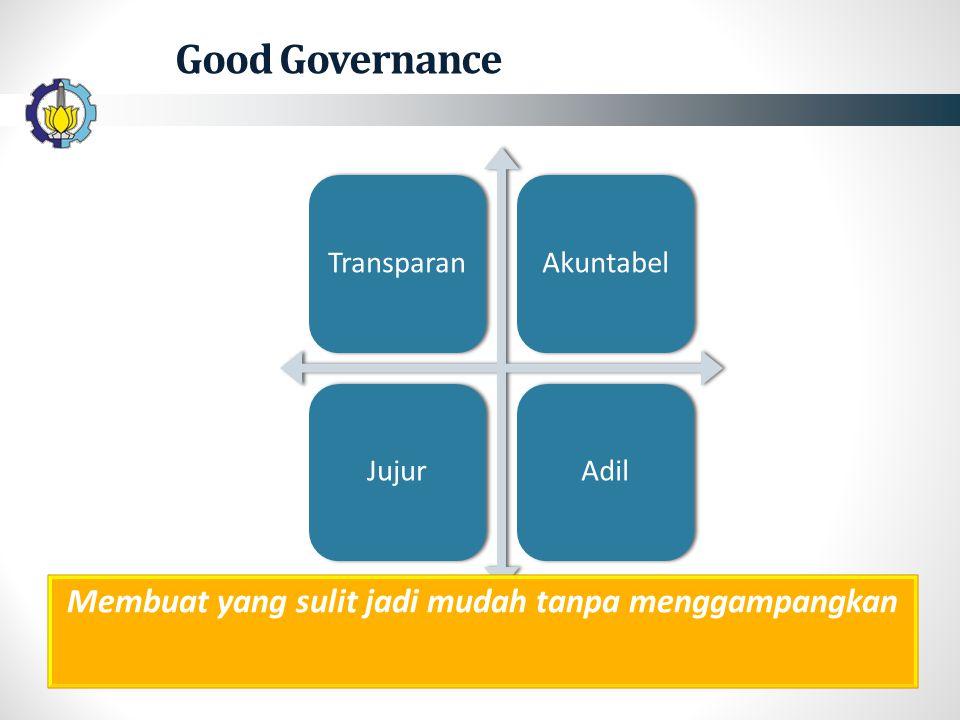 Good Governance TransparanAkuntabelJujurAdil Membuat yang sulit jadi mudah tanpa menggampangkan