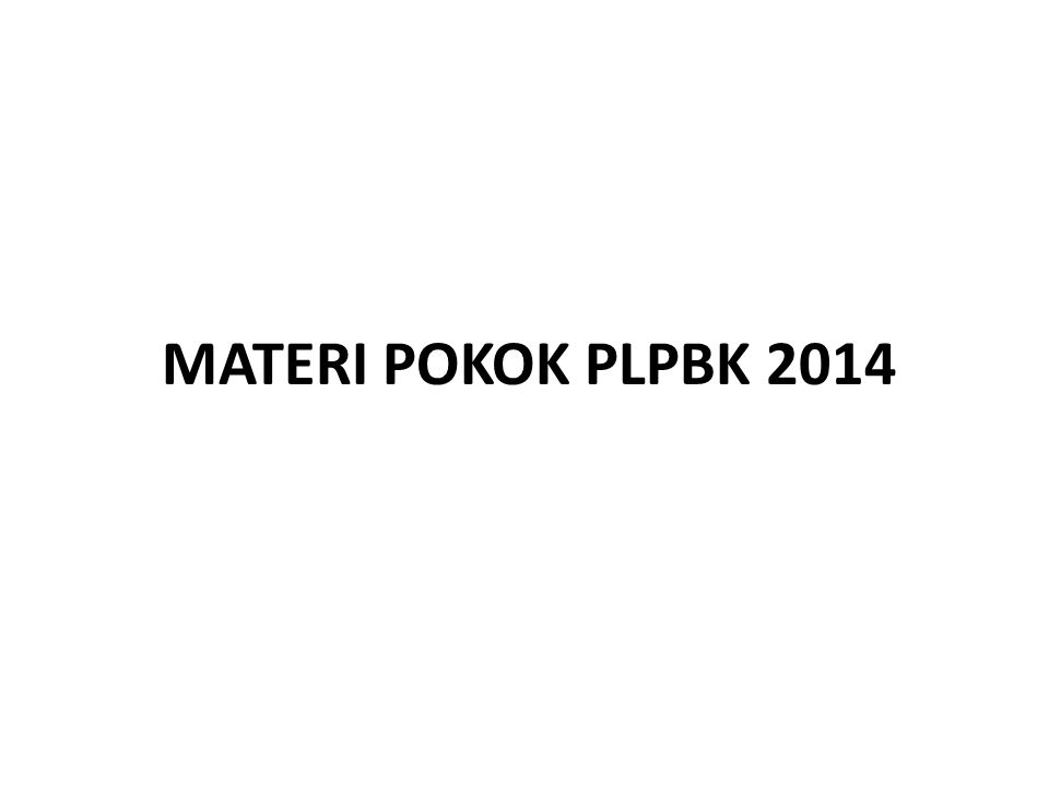 MATERI POKOK PLPBK 2014