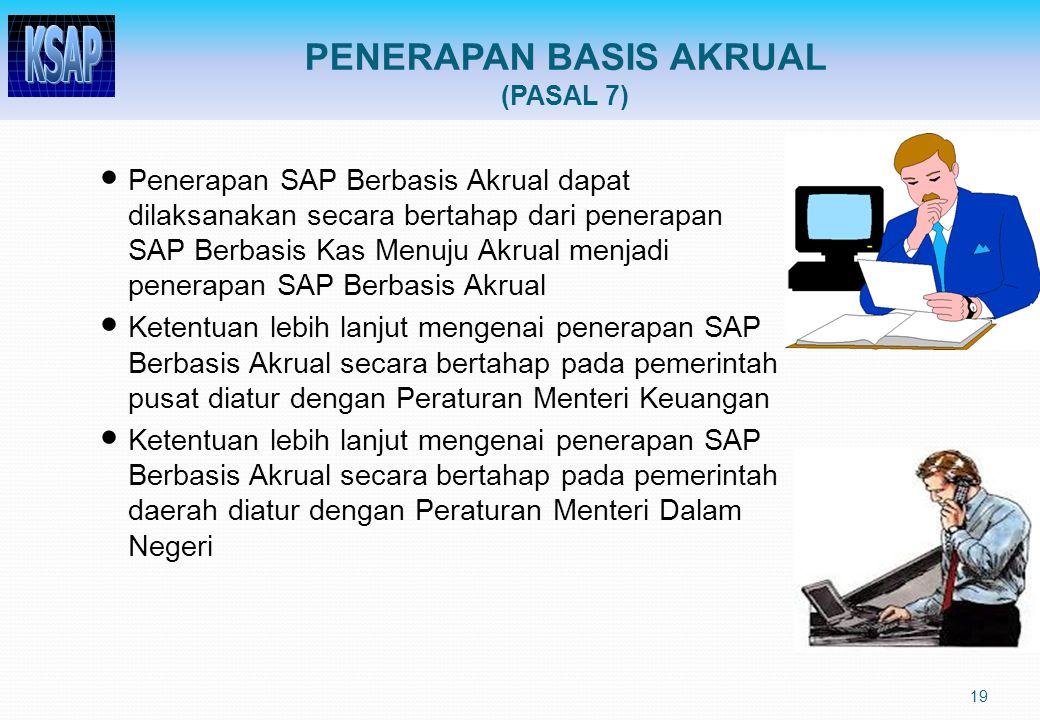 19 Penerapan SAP Berbasis Akrual dapat dilaksanakan secara bertahap dari penerapan SAP Berbasis Kas Menuju Akrual menjadi penerapan SAP Berbasis Akrua