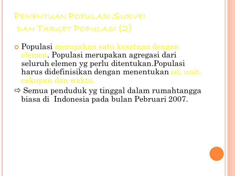 63 P ENENTUAN P OPULASI S URVEI DAN T ARGET P OPULASI (2) Populasi merupakan satu kesatuan dengan elemen.