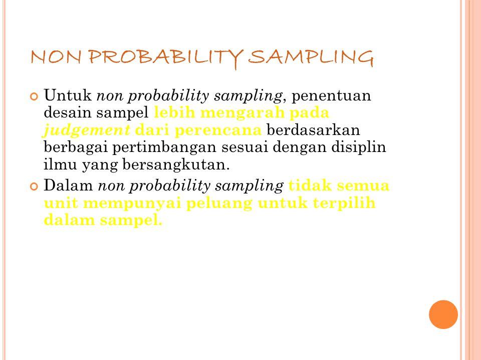68 NON PROBABILITY SAMPLING Untuk non probability sampling, penentuan desain sampel lebih mengarah pada judgement dari perencana berdasarkan berbagai pertimbangan sesuai dengan disiplin ilmu yang bersangkutan.