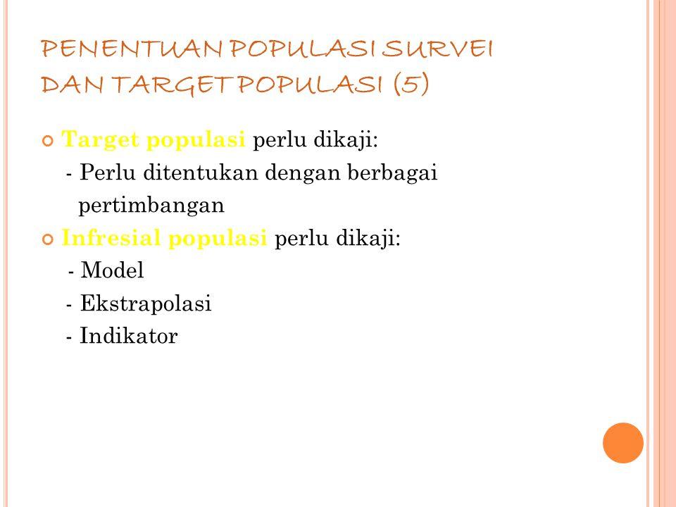 70 PENENTUAN POPULASI SURVEI DAN TARGET POPULASI (5) Target populasi perlu dikaji: - Perlu ditentukan dengan berbagai pertimbangan Infresial populasi perlu dikaji: - Model - Ekstrapolasi - Indikator