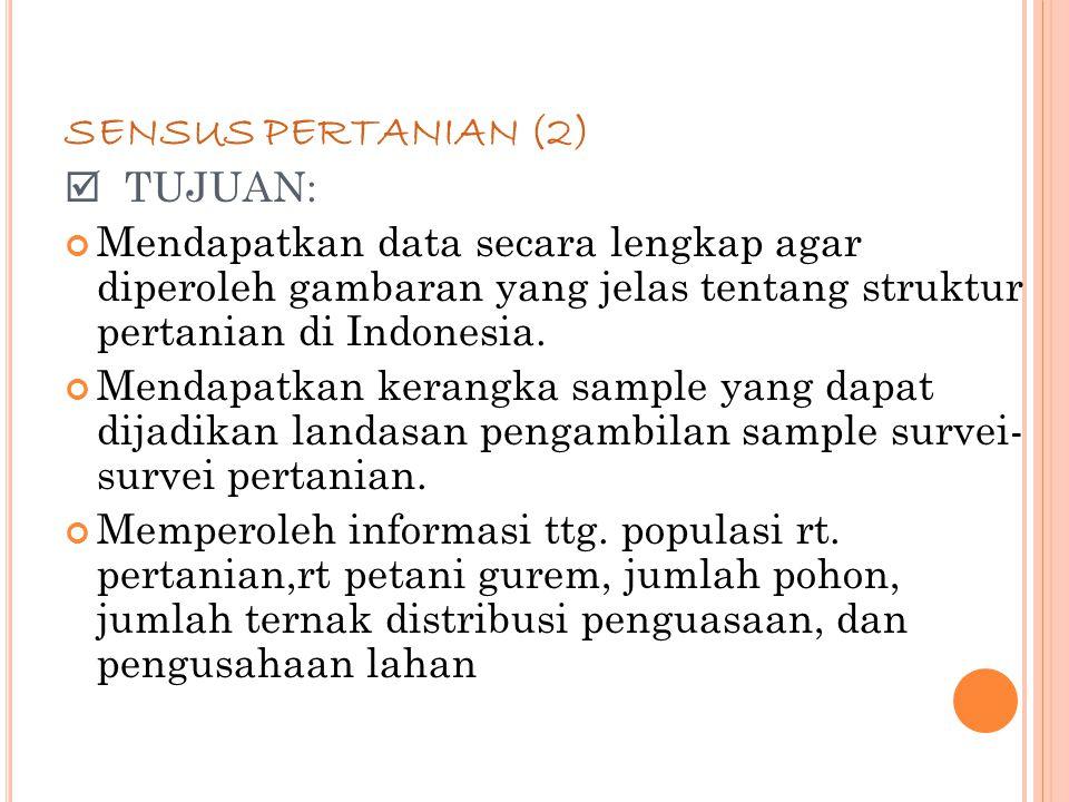 76 SENSUS PERTANIAN (2)  TUJUAN: Mendapatkan data secara lengkap agar diperoleh gambaran yang jelas tentang struktur pertanian di Indonesia.