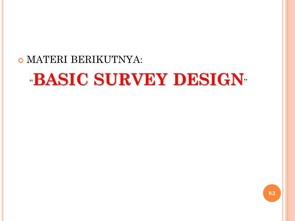 MATERI BERIKUTNYA: BASIC SURVEY DESIGN BASIC SURVEY DESIGN 83