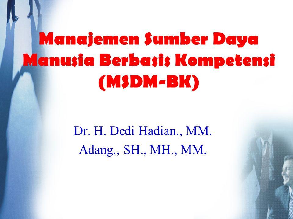 Dr. H. Dedi Hadian., MM. Adang., SH., MH., MM. Manajemen Sumber Daya Manusia Berbasis Kompetensi (MSDM-BK)