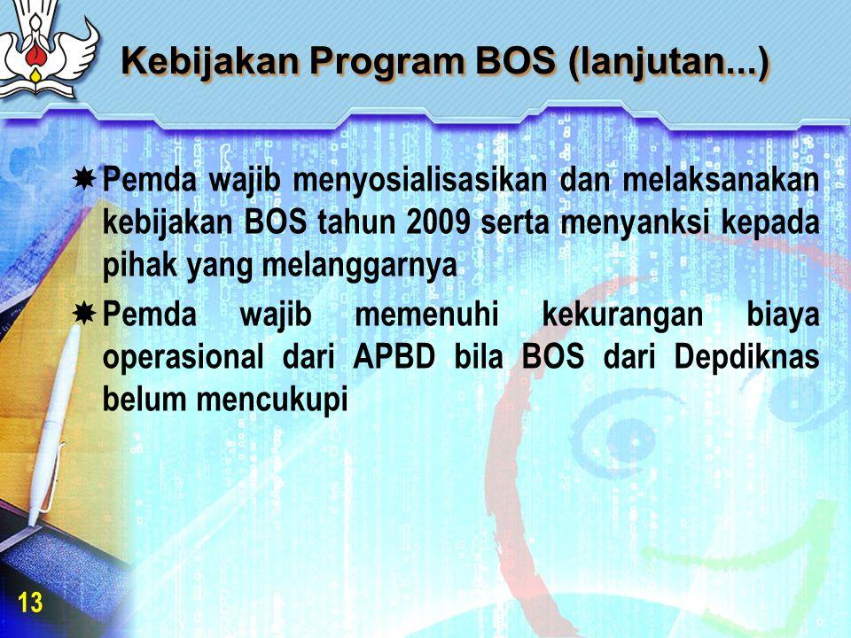 Kebijakan Program BOS (lanjutan...)  Pemda wajib menyosialisasikan dan melaksanakan kebijakan BOS tahun 2009 serta menyanksi kepada pihak yang melanggarnya  Pemda wajib memenuhi kekurangan biaya operasional dari APBD bila BOS dari Depdiknas belum mencukupi 13