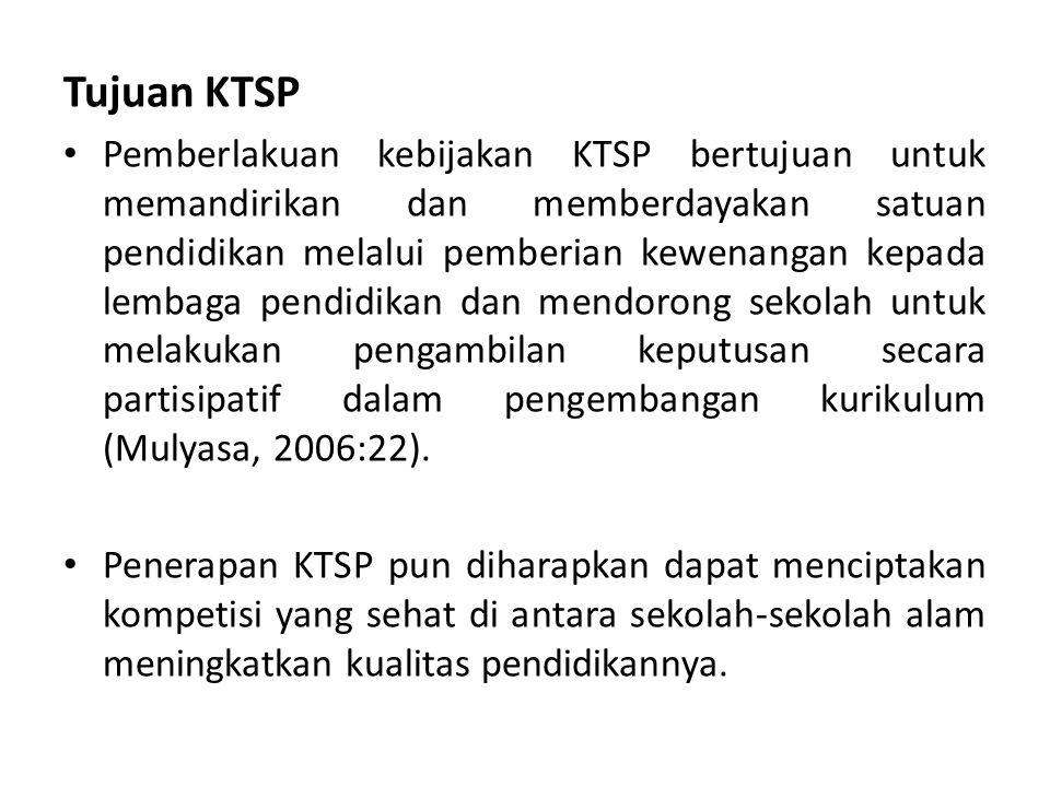 Tujuan KTSP Pemberlakuan kebijakan KTSP bertujuan untuk memandirikan dan memberdayakan satuan pendidikan melalui pemberian kewenangan kepada lembaga p