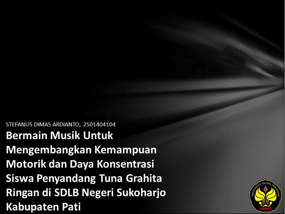 STEFANUS DIMAS ARDIANTO, 2501404104 Bermain Musik Untuk Mengembangkan Kemampuan Motorik dan Daya Konsentrasi Siswa Penyandang Tuna Grahita Ringan di SDLB Negeri Sukoharjo Kabupaten Pati