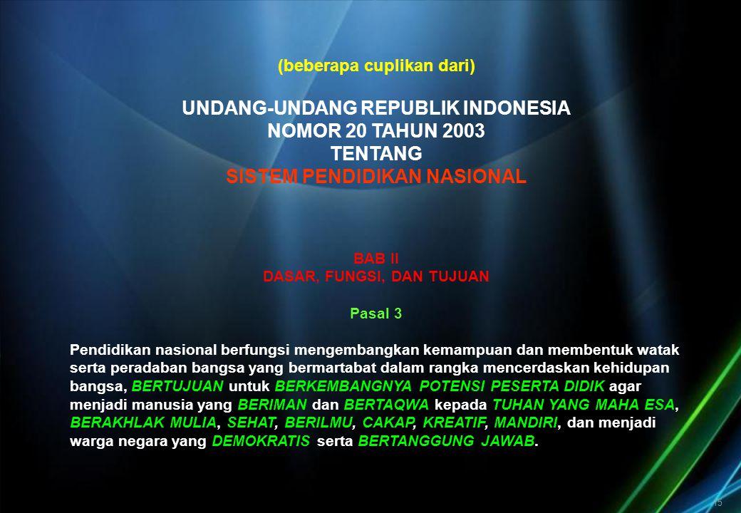 15 (beberapa cuplikan dari) UNDANG-UNDANG REPUBLIK INDONESIA NOMOR 20 TAHUN 2003 TENTANG SISTEM PENDIDIKAN NASIONAL BAB II DASAR, FUNGSI, DAN TUJUAN P