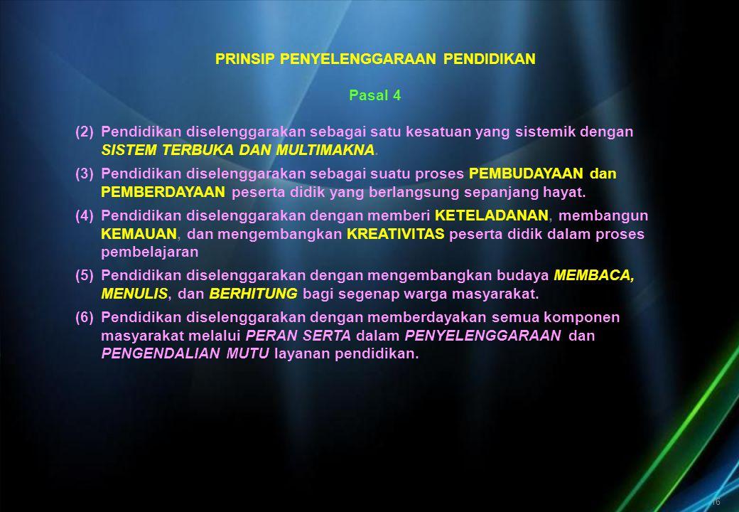 16 PRINSIP PENYELENGGARAAN PENDIDIKAN Pasal 4 (2)Pendidikan diselenggarakan sebagai satu kesatuan yang sistemik dengan SISTEM TERBUKA DAN MULTIMAKNA.