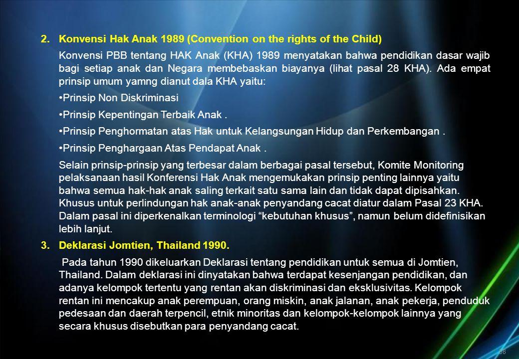 58 2.Konvensi Hak Anak 1989 (Convention on the rights of the Child) Konvensi PBB tentang HAK Anak (KHA) 1989 menyatakan bahwa pendidikan dasar wajib b