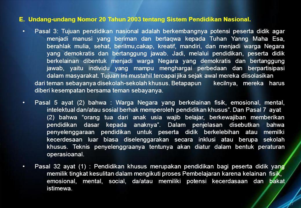 67 E. Undang-undang Nomor 20 Tahun 2003 tentang Sistem Pendidikan Nasional. Pasal 3: Tujuan pendidikan nasional adalah berkembangnya potensi peserta d