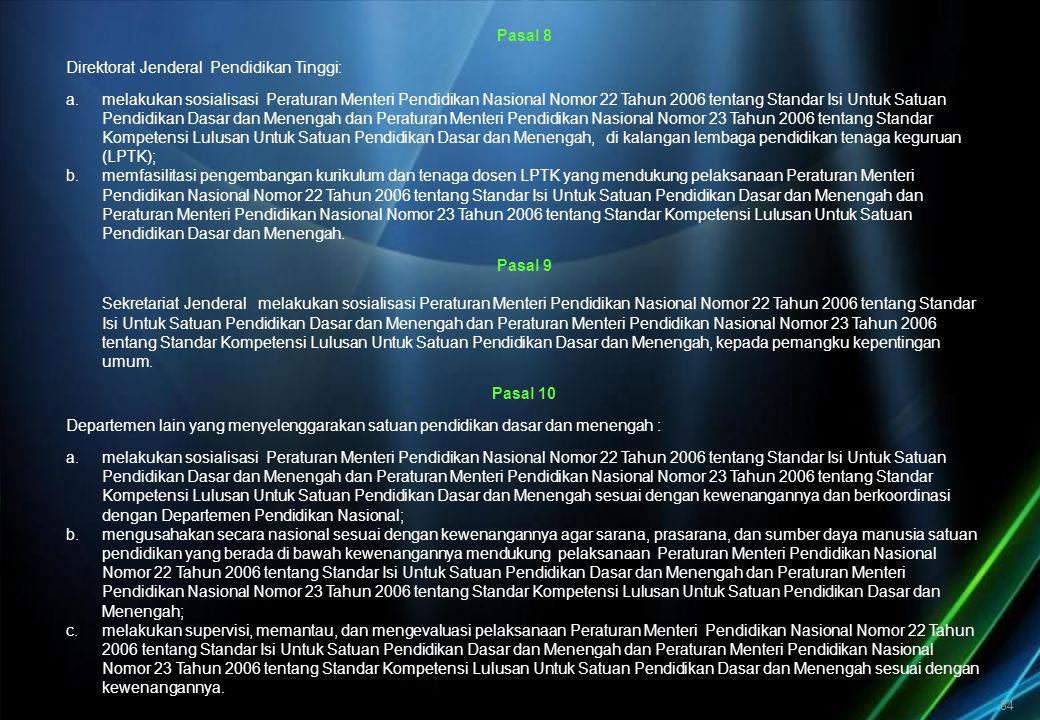 84 Pasal 8 Direktorat Jenderal Pendidikan Tinggi: a.melakukan sosialisasi Peraturan Menteri Pendidikan Nasional Nomor 22 Tahun 2006 tentang Standar Is
