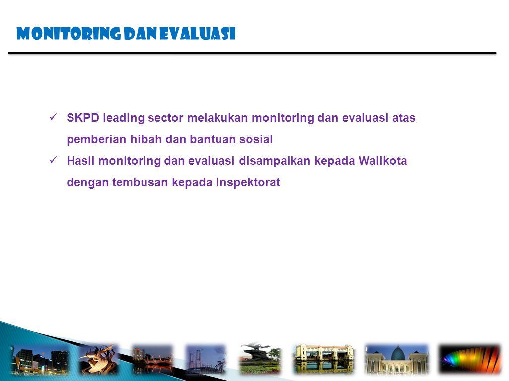 MONITORING dan evaluasi SKPD leading sector melakukan monitoring dan evaluasi atas pemberian hibah dan bantuan sosial Hasil monitoring dan evaluasi disampaikan kepada Walikota dengan tembusan kepada Inspektorat