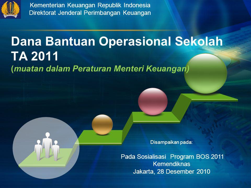 Kementerian Keuangan Republik Indonesia Direktorat Jenderal Perimbangan Keuangan Disampaikan pada: Pada Sosialisasi Program BOS 2011 Kemendiknas Jakar