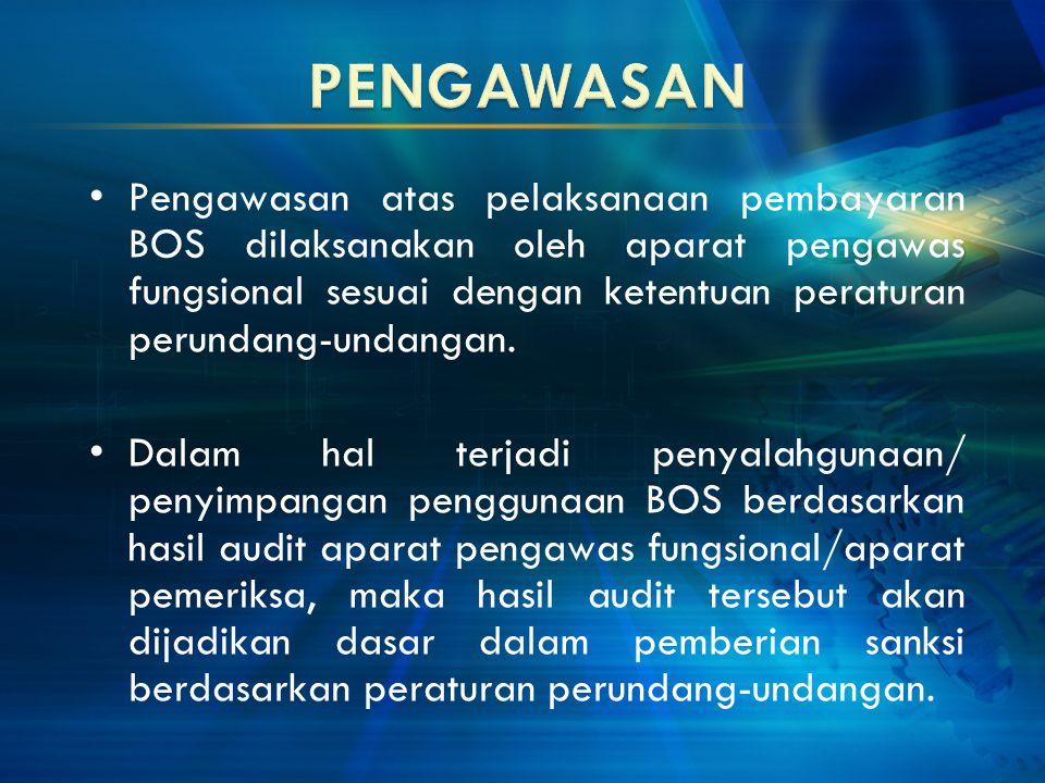 Pengawasan atas pelaksanaan pembayaran BOS dilaksanakan oleh aparat pengawas fungsional sesuai dengan ketentuan peraturan perundang-undangan. Dalam ha