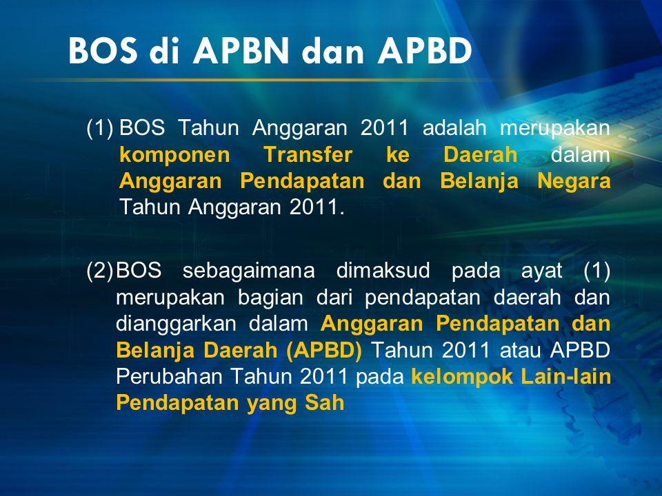 BOS di APBN dan APBD (1)BOS Tahun Anggaran 2011 adalah merupakan komponen Transfer ke Daerah dalam Anggaran Pendapatan dan Belanja Negara Tahun Anggar