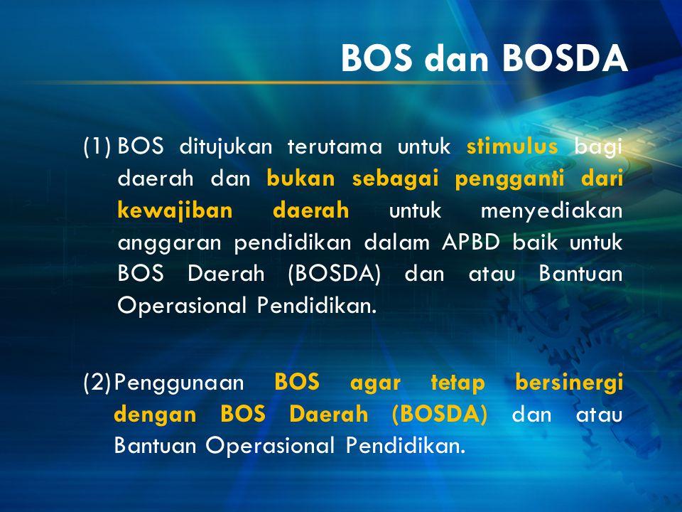 BOS dan BOSDA (1)BOS ditujukan terutama untuk stimulus bagi daerah dan bukan sebagai pengganti dari kewajiban daerah untuk menyediakan anggaran pendid