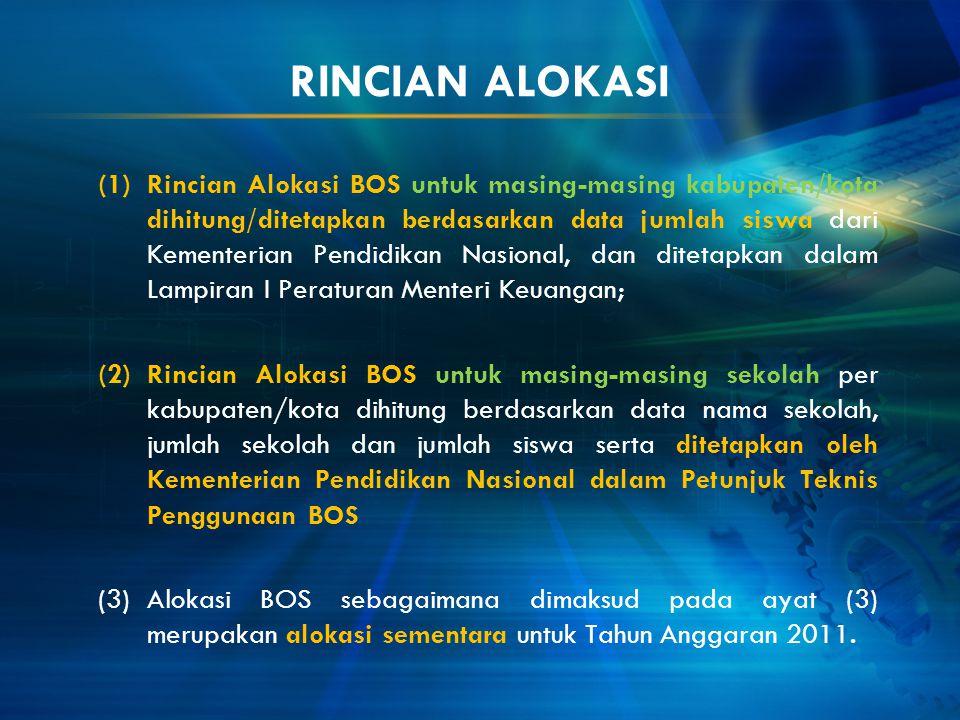 RINCIAN ALOKASI (1)Rincian Alokasi BOS untuk masing-masing kabupaten/kota dihitung/ditetapkan berdasarkan data jumlah siswa dari Kementerian Pendidika