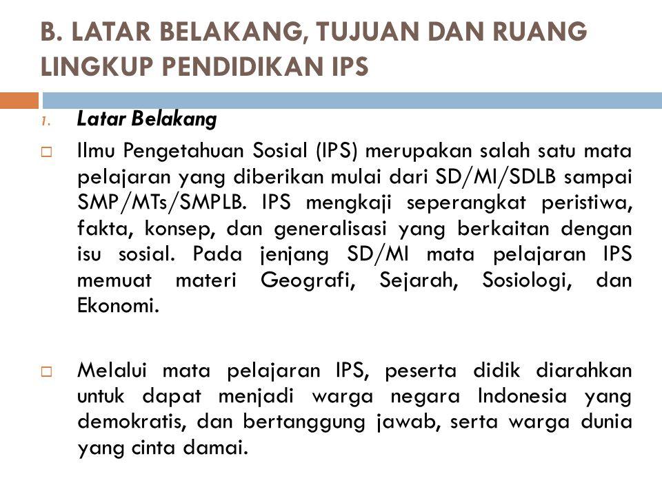 B.LATAR BELAKANG, TUJUAN DAN RUANG LINGKUP PENDIDIKAN IPS 1.