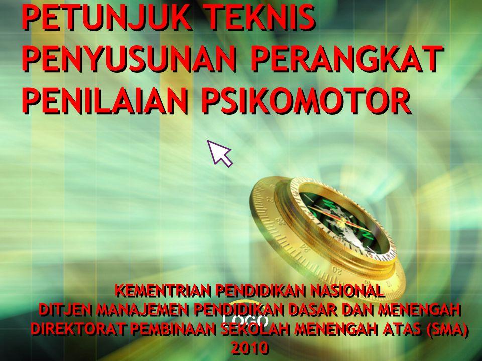 LOGO PETUNJUK TEKNIS PENYUSUNAN PERANGKAT PENILAIAN PSIKOMOTOR KEMENTRIAN PENDIDIKAN NASIONAL DITJEN MANAJEMEN PENDIDIKAN DASAR DAN MENENGAH DIREKTORAT PEMBINAAN SEKOLAH MENENGAH ATAS (SMA) 2010 KEMENTRIAN PENDIDIKAN NASIONAL DITJEN MANAJEMEN PENDIDIKAN DASAR DAN MENENGAH DIREKTORAT PEMBINAAN SEKOLAH MENENGAH ATAS (SMA) 2010