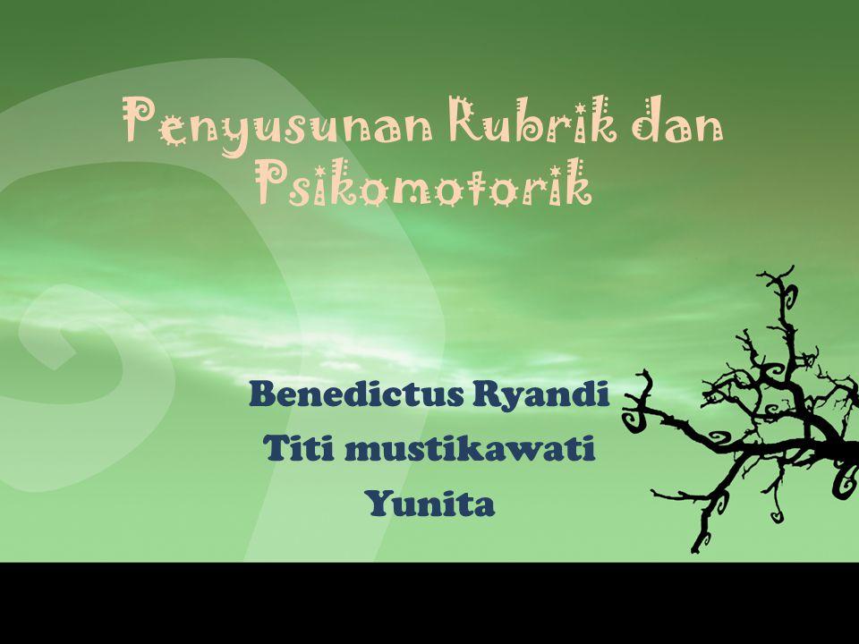Penyusunan Rubrik dan Psikomotorik Benedictus Ryandi Titi mustikawati Yunita