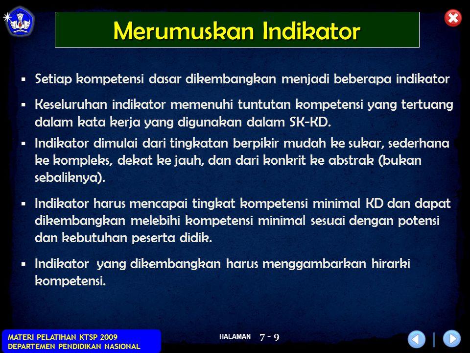 HALAMAN MATERI PELATIHAN KTSP 2009 DEPARTEMEN PENDIDIKAN NASIONAL 7 - 9  Setiap kompetensi dasar dikembangkan menjadi beberapa indikator  Keseluruha