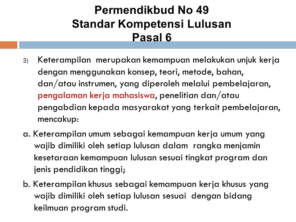 Permendikbud No 49 Standar Kompetensi Lulusan Pasal 6 3) Keterampilan merupakan kemampuan melakukan unjuk kerja dengan menggunakan konsep, teori, meto