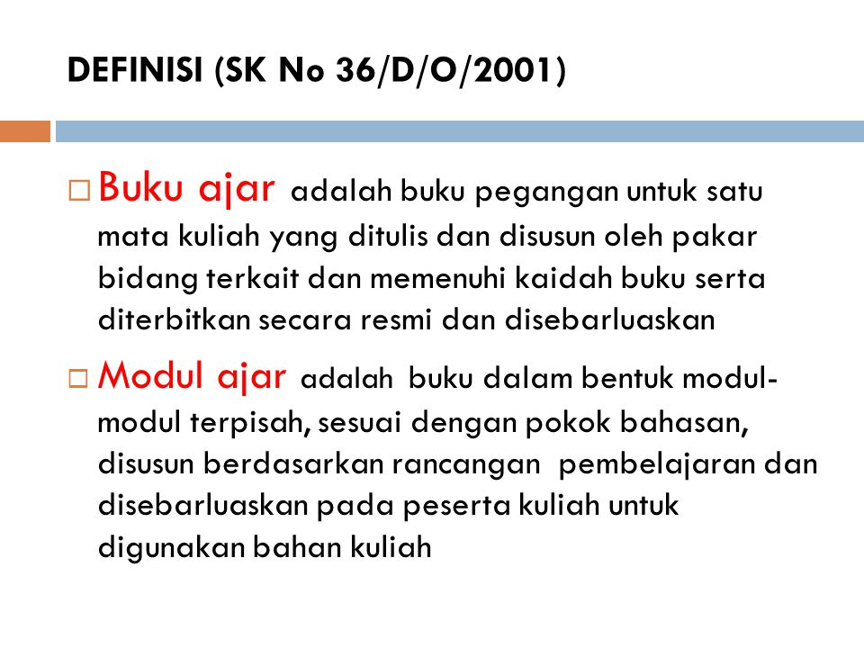 DEFINISI (SK No 36/D/O/2001)  Buku ajar adalah buku pegangan untuk satu mata kuliah yang ditulis dan disusun oleh pakar bidang terkait dan memenuhi k