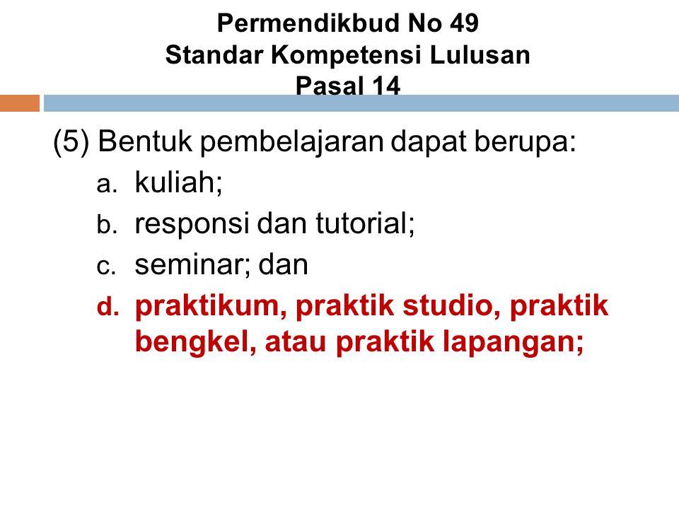 Permendikbud No 49 Standar Kompetensi Lulusan Pasal 14 (5) Bentuk pembelajaran dapat berupa: a. kuliah; b. responsi dan tutorial; c. seminar; dan d. p