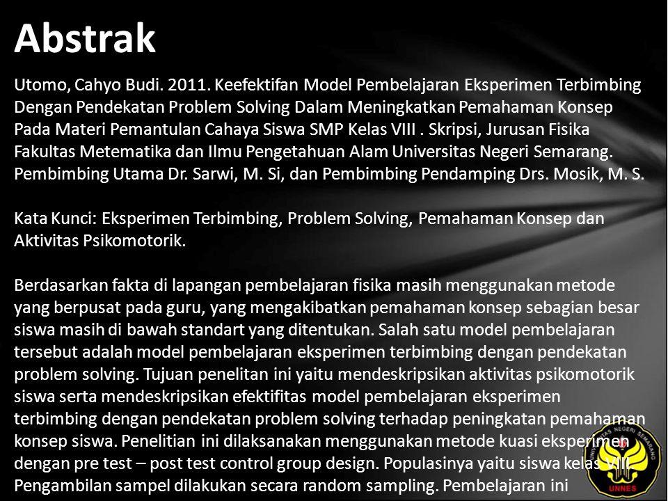 Abstrak Utomo, Cahyo Budi. 2011. Keefektifan Model Pembelajaran Eksperimen Terbimbing Dengan Pendekatan Problem Solving Dalam Meningkatkan Pemahaman K