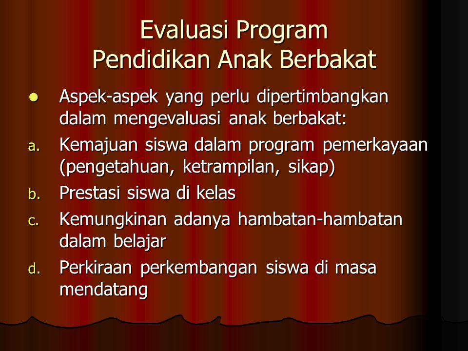 Evaluator Program Yang berhak mengevaluasi program anak berbakat: Yang berhak mengevaluasi program anak berbakat: 1.