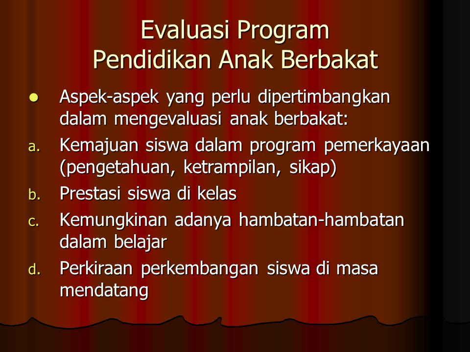 Evaluasi Program Pendidikan Anak Berbakat Aspek-aspek yang perlu dipertimbangkan dalam mengevaluasi anak berbakat: Aspek-aspek yang perlu dipertimbangkan dalam mengevaluasi anak berbakat: a.