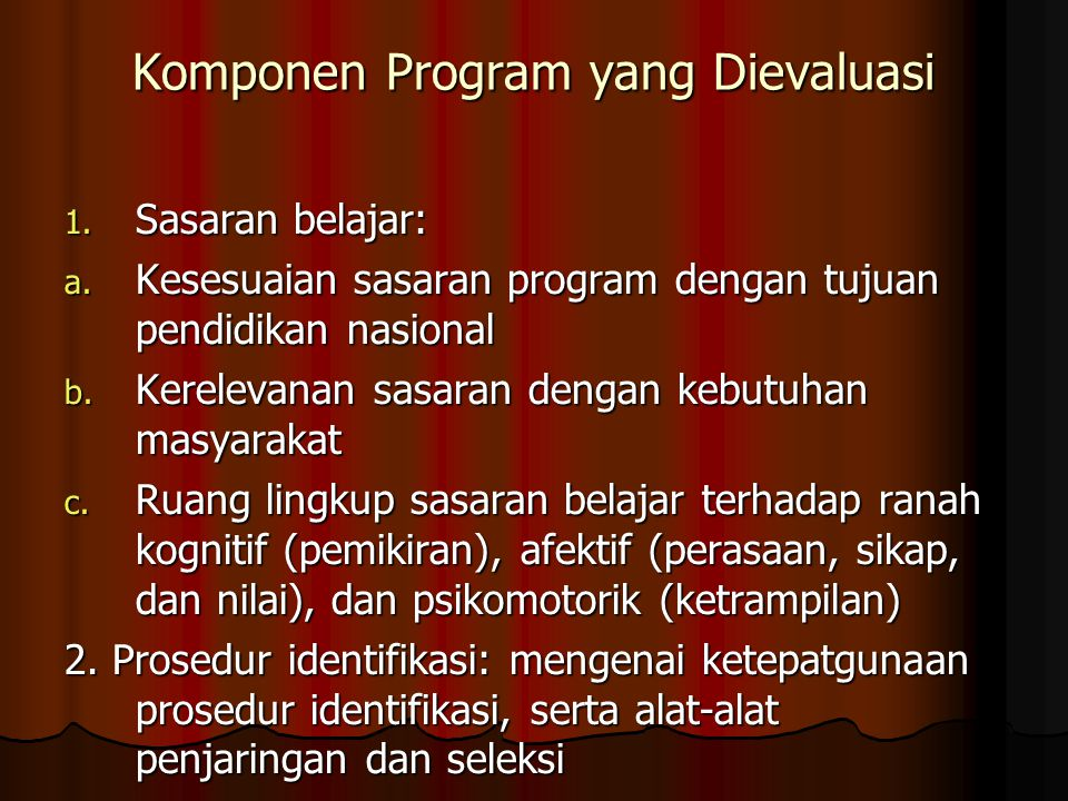 Komponen Program yang Dievaluasi 1. Sasaran belajar: a.