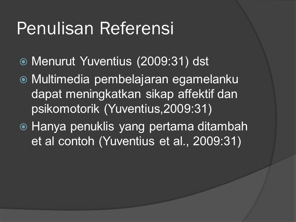 Penulisan Referensi  Menurut Yuventius (2009:31) dst  Multimedia pembelajaran egamelanku dapat meningkatkan sikap affektif dan psikomotorik (Yuventi
