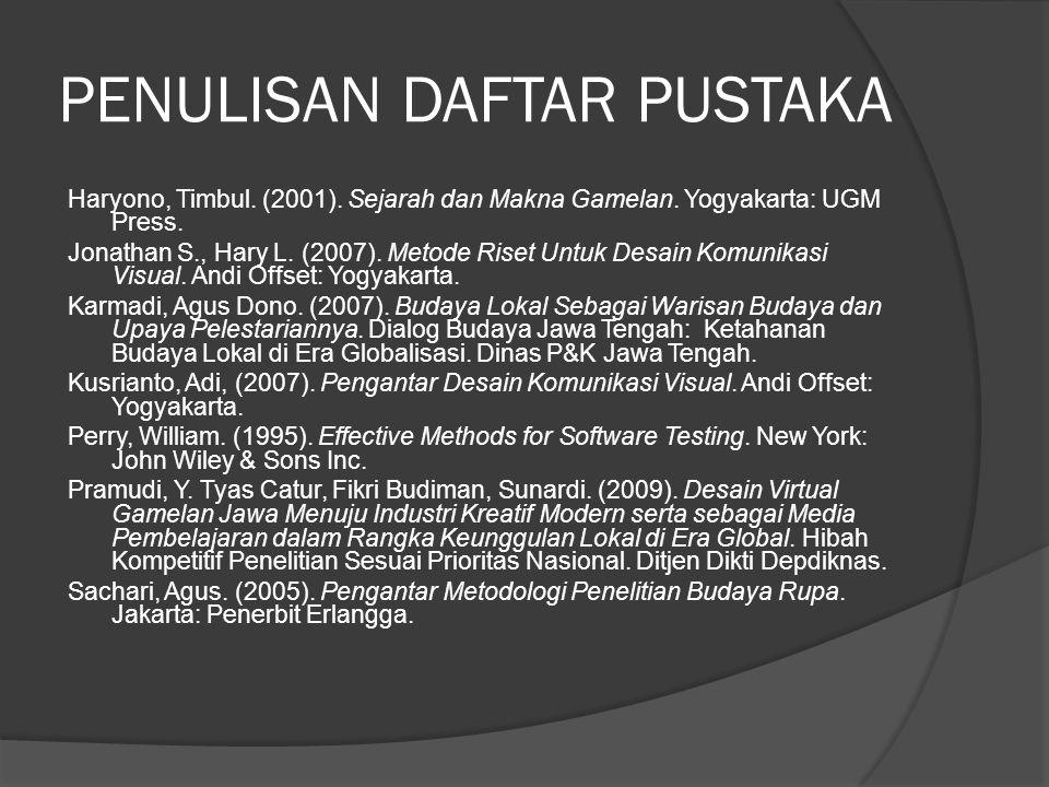 PENULISAN DAFTAR PUSTAKA Haryono, Timbul. (2001). Sejarah dan Makna Gamelan. Yogyakarta: UGM Press. Jonathan S., Hary L. (2007). Metode Riset Untuk De