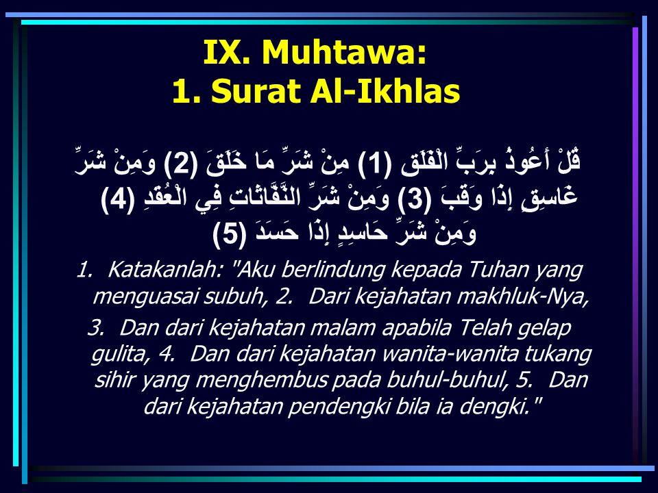 IX. Muhtawa: 1. Surat Al-Ikhlas قُلْ أَعُوذُ بِرَبِّ الْفَلَقِ (1) مِنْ شَرِّ مَا خَلَقَ (2) وَمِنْ شَرِّ غَاسِقٍ إِذَا وَقَبَ (3) وَمِنْ شَرِّ النَّف