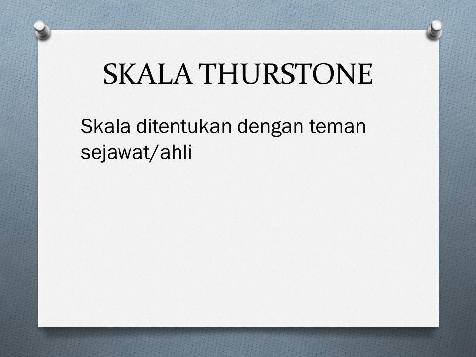 SKALA THURSTONE Skala ditentukan dengan teman sejawat/ahli