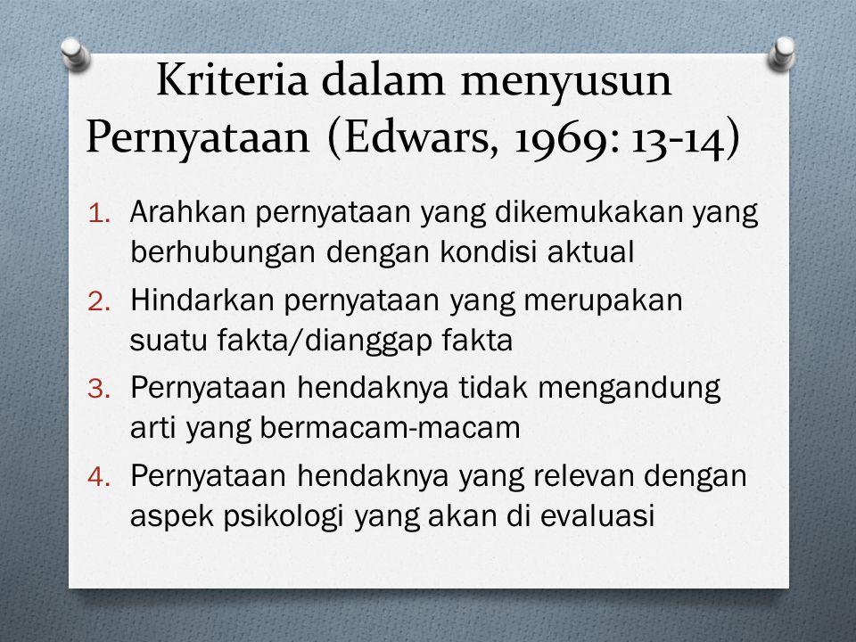 Kriteria dalam menyusun Pernyataan (Edwars, 1969: 13-14) 1. Arahkan pernyataan yang dikemukakan yang berhubungan dengan kondisi aktual 2. Hindarkan pe